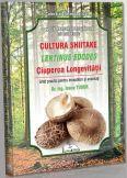 Cultura Shiitake - Lentinus Edodes - Ciuperca longevitatii | Ghid practic pentru incepatori si avansati