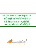 Aspecte medico-legale in infractiunile de lovire si vatamare a integritatii corporale si a sanatatii