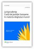 Jurisprudenta Curtii de Justitie Europene in materia dreptului muncii