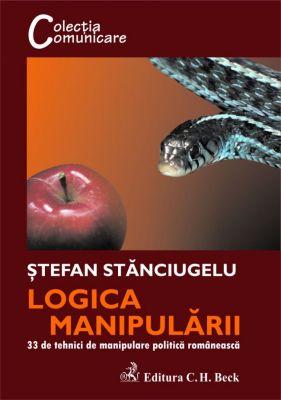 Logica manipularii: 33 de tehnici de manipulare politica romaneasca