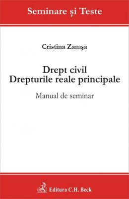 Drept civil. Drepturile reale principale. Manual de seminar