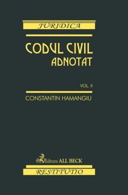 Codul civil adnotat. Volumul II