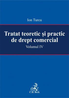 Tratat teoretic si practic de drept comercial. Volumul IV