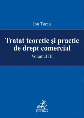 Tratat teoretic si practic de drept comercial. Volumul III