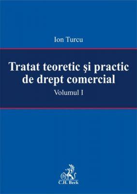 Tratat teoretic si practic de drept comercial. Volumul I