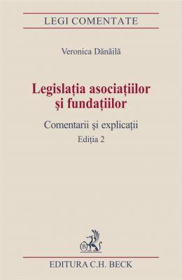 Legislatia asociatiilor si fundatiilor. Comentarii si explicatii. Editia 2