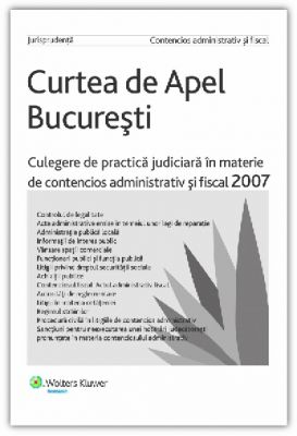 Culegere de practica judiciara in materie de contencios administrativ si fiscal 2007