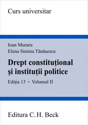 Drept constitutional si institutii politice. Volumul II. Editia 13