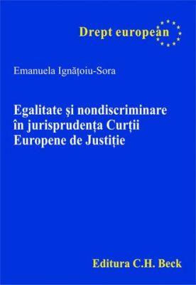 Egalitate si nondiscriminare in jurisprudenta Curtii Europene de Justitie
