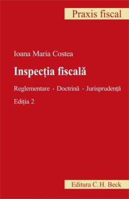 Inspectia fiscala. Reglementare. Doctrina. Jurisprudenta. Editia 2