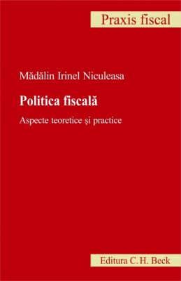 Politica fiscala. Aspecte teoretice si practice