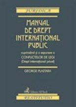 Manual de drept international public cuprinzand si o expunere a conflictelor de legi (Drept international privat)