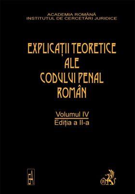 Explicatiile teoretice ale Codului penal roman. Editia 2. Volumul IV (brosat)