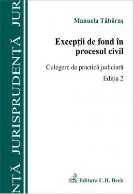 Exceptii de fond in procesul civil. Culegere de practica judiciara. Editia 2