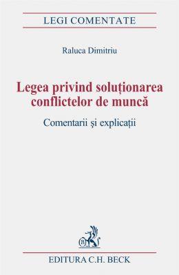 Legea privind solutionarea conflictelor de munca. Comentarii si explicatii