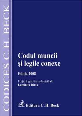Codul muncii si legile conexe. Editia 2008