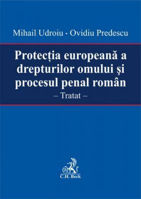 Protectia europeana a drepturilor omului si procesul penal roman