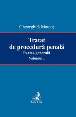 Tratat de procedura penala. Partea generala. Volumul I