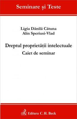 Dreptul proprietatii intelectuale. Caiet de seminar