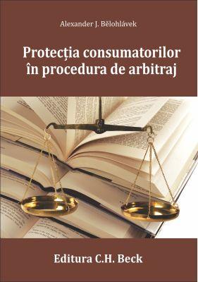 Protectia consumatorilor in procedura de arbitraj | Autor: Belohlavek Alexander J.