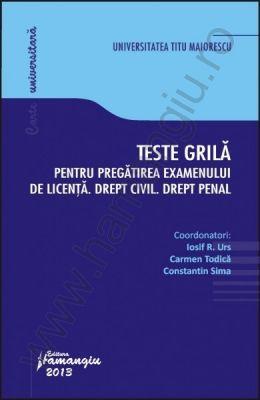 Teste grila pentru pregatirea examenului de licenta [Drept civil. Drept penal]