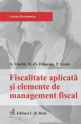 Fiscalitatea aplicata si elemente de management fiscal   Carte de: Vintila Nicoleta, Filipescu Maria-Oana, Lazar Paula