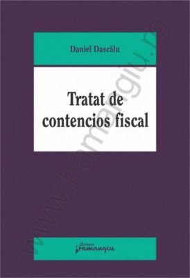 Tratat de contencios fiscal | Carte de: Daniel Dascalu