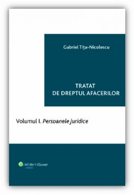 Tratat de dreptul afacerilor. Vol. 1 - Persoanele juridice