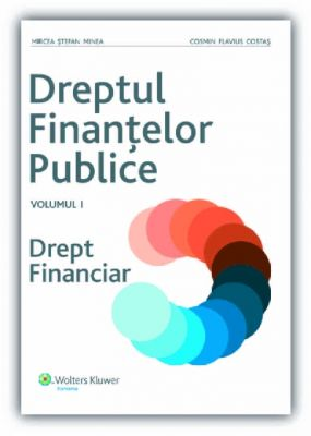 Dreptul finantelor publice. Vol I. Drept financiar