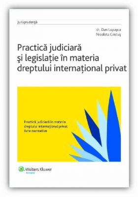 Practica judiciara si legislatie in materia dreptului international privat