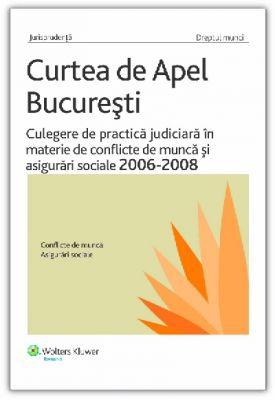 Culegere de practica judiciara in materie de conflicte de munca si asigurari sociale, 2006-2008
