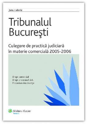 Tribunalul Bucuresti - Culegere de practica judiciara in materie comerciala 2005-2006