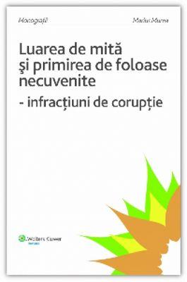 Luarea de mita si primirea de foloase necuvenite - infractiuni de coruptie
