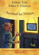 Secretul lui Milton - O aventura a cunoasterii prin intermediul puterii Prezentului