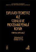 Explicatiile teoretice ale Codului de procedura penala roman. Editia 2. Volumul VI (legat)