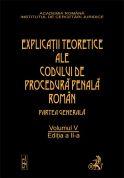 Explicatiile teoretice ale Codului de procedura penala roman. Editia 2. Volumul V (legat)