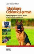 Totul despre Ciobanescul german Ghidul complet despre cresterea, dresarea si ingrijirea Ciobanescului german