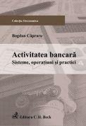 Activitatea bancara. Sisteme, operatiuni si practici