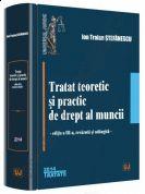 Tratat teoretic si practic de drept al muncii. Editia a III-a, revazuta si adaugita, 2014