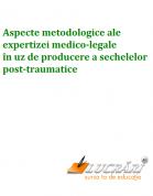 Aspecte metodologice ale expertizei medico-legale în uz de producere a sechelelor post-traumatice