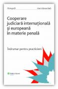 Cooperarea judiciara internationala si europeana in materie penala